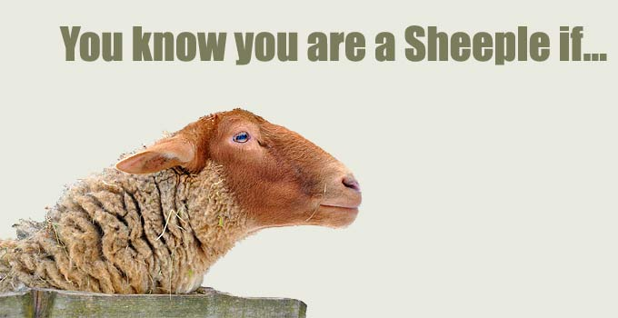 You Know You're A Sheeple If…